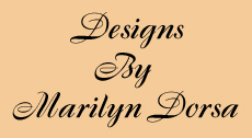 Designs by Marilyn Dorsa ©